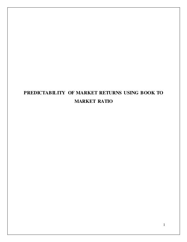 1 PREDICTABILITY OF MARKET RETURNS USING BOOK TO MARKET RATIO