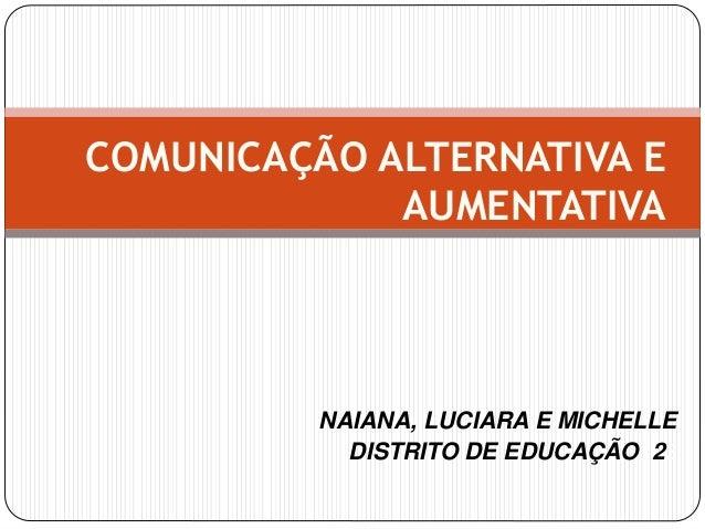 NAIANA, LUCIARA E MICHELLE DISTRITO DE EDUCAÇÃO 22 COMUNICAÇÃO ALTERNATIVA E AUMENTATIVA