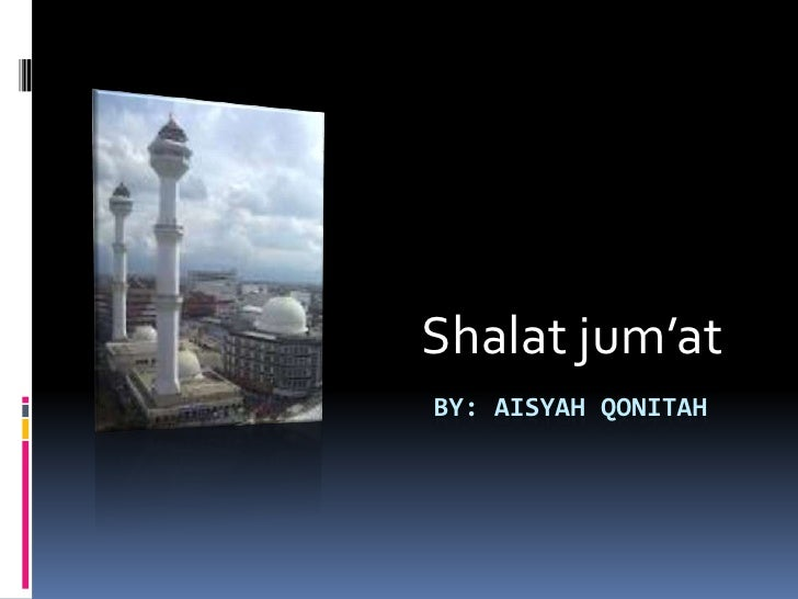 Shalat jum'atBY: AISYAH QONITAH