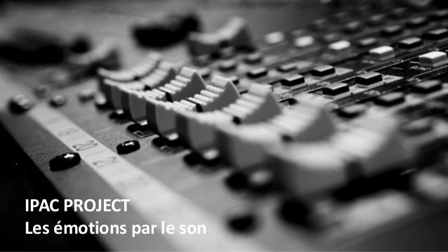 IPAC PROJECT Les émotions par le son
