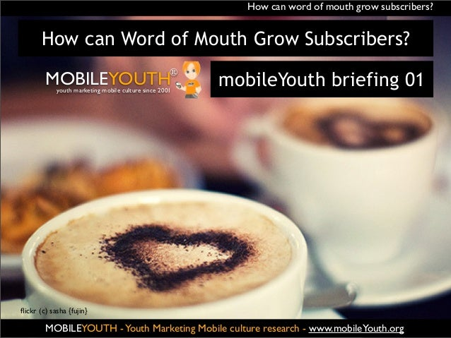 How can word of mouth grow subscribers?       How can Word of Mouth Grow Subscribers?        MOBILEYOUTH                  ...