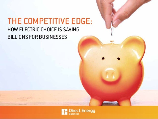 HOW ELECTRIC CHOICE IS SAVING BILLIONS FOR BUSINESSES THE COMPETITIVE EDGE: