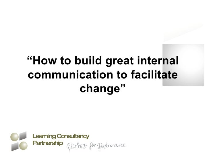 """"""" How to build great internal communication to facilitate change"""" Learning Consultancy Partnership"""