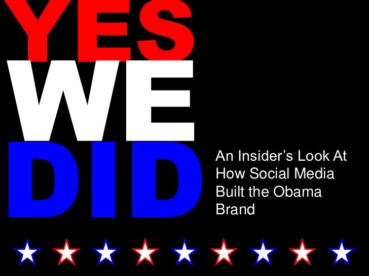 YES DID       An Insider's Look At       How Social Media       Built the Obama       Brand