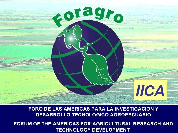 <ul><ul><li>FORO DE LAS AMERICAS PARA LA INVESTIGACION Y DESARROLLO TECNOLOGICO AGROPECUARIO </li></ul></ul><ul><ul><li>FO...