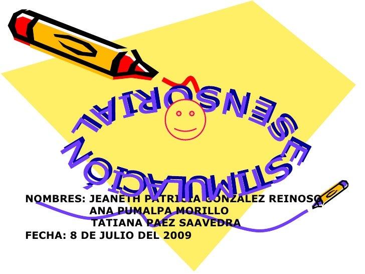 NOMBRES: JEANETH PATRICIA GONZALEZ REINOSO           ANA PUMALPA MORILLO           TATIANA PAEZ SAAVEDRA FECHA: 8 DE JULIO...