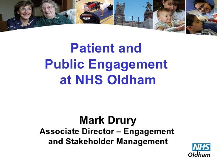 Patient and  Public Engagement  at NHS Oldham Mark Drury Associate Director – Engagement  and Stakeholder Management
