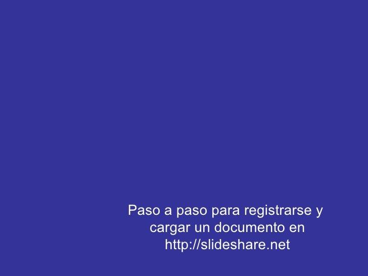 Paso a paso para registrarse y  cargar un documento en http://slideshare.net