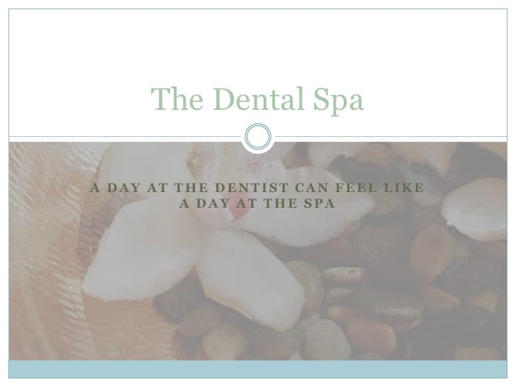 A day at the dentist can feel like a day at the spa<br />The Dental Spa<br />