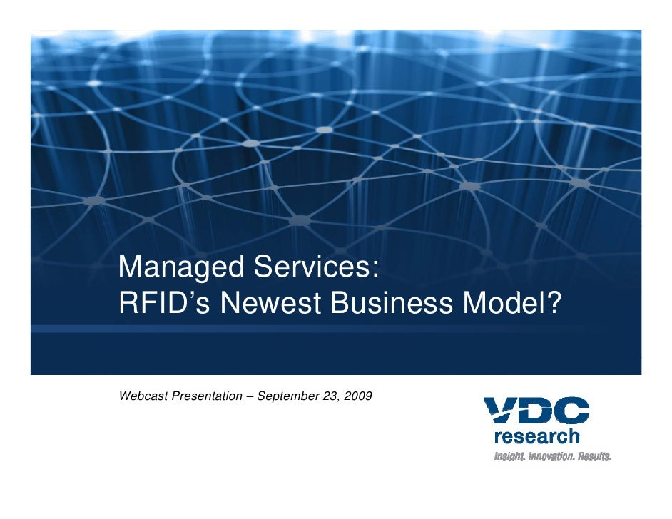 Managed Services: RFID's Newest B i RFID' N       Business M d l?                        Model?  Webcast Presentation – Se...