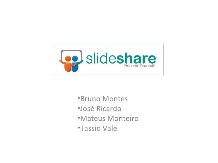 <ul><li>Bruno Montes </li></ul><ul><li>José Ricardo </li></ul><ul><li>Mateus Monteiro </li></ul><ul><li>Tassio Vale </li><...