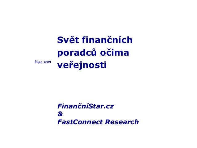 FinančníStar.cz & FastConnect Research Říjen 2009 Svět finančních poradců očima veřejnosti