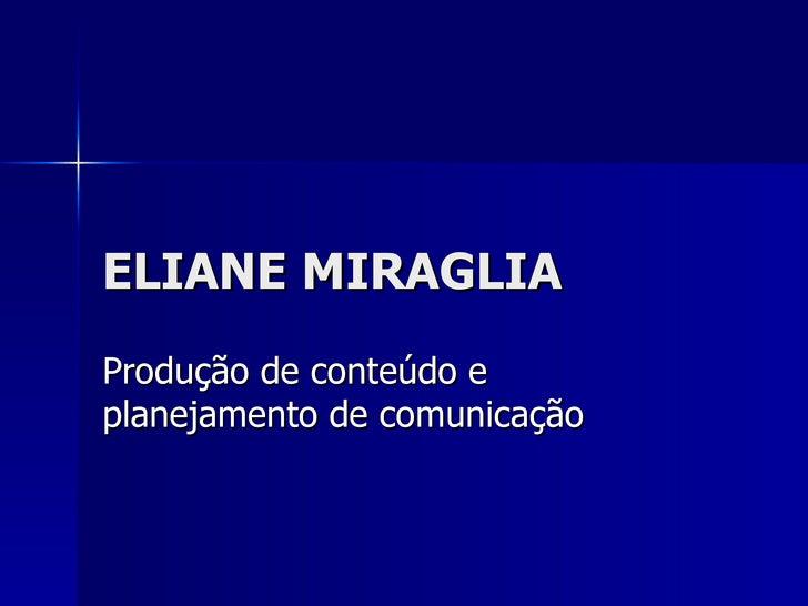 ELIANE MIRAGLIA Produção de conteúdo e planejamento de comunicação