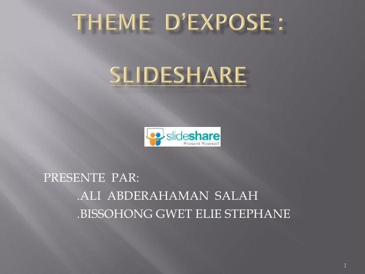 PRESENTE  PAR: .ALI  ABDERAHAMAN  SALAH  .BISSOHONG GWET ELIE STEPHANE