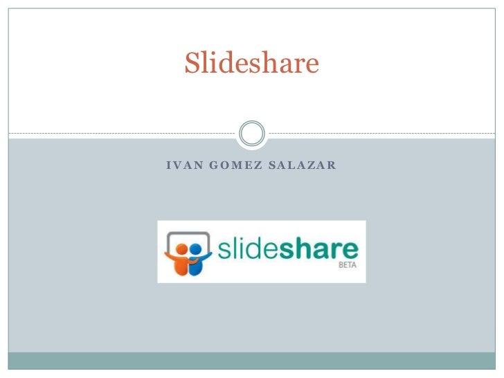 Ivangomezsalazar<br />Slideshare<br />