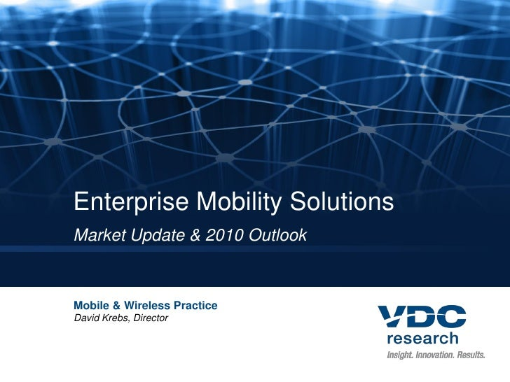Enterprise Mobility Solutions Market Update & 2010 Outlook    Mobile & Wireless Practice David Krebs, Director