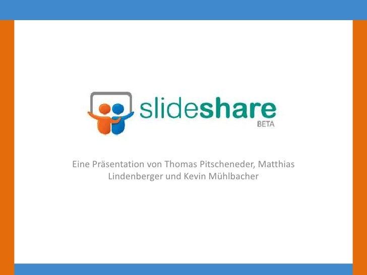 Eine Präsentation von Thomas Pitscheneder, Matthias Lindenberger und Kevin Mühlbacher<br />
