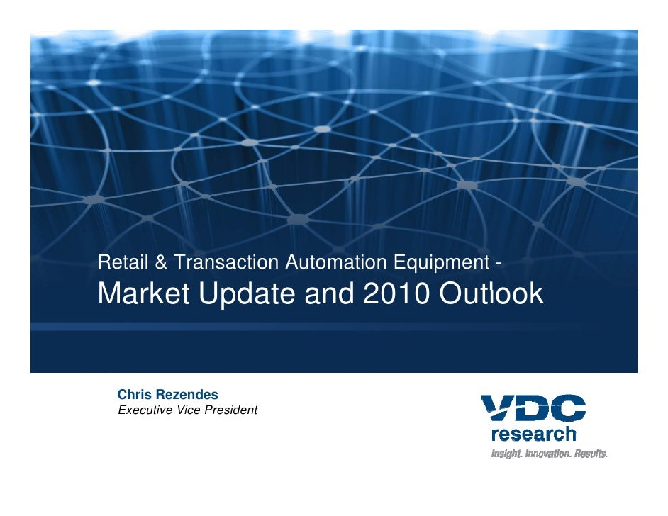 Retail & Transaction Automation Equipment - Market Update and 2010 Outlook     Chris Rezendes   Executive Vice President