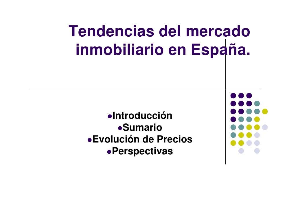 Tendencias del mercado  inmobiliario en España.           Introducción          Sumario    Evolución de Precios       Pers...