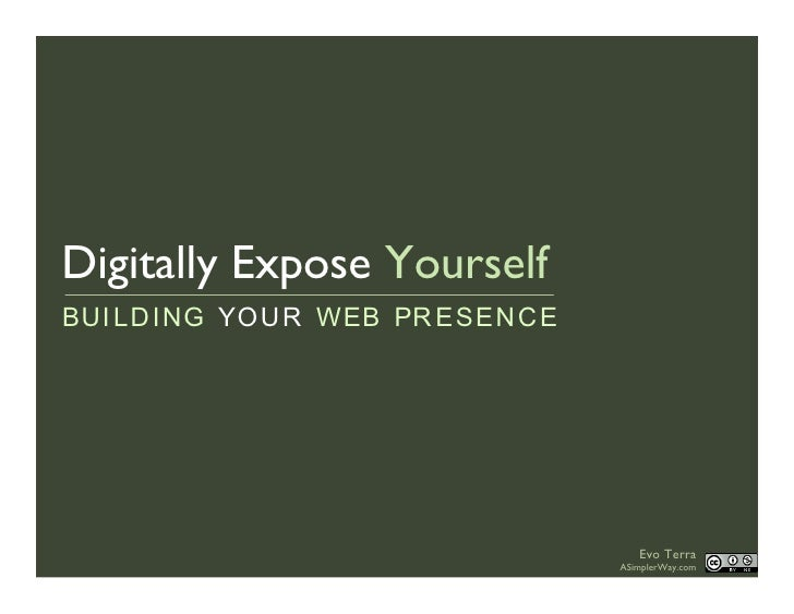 Digitally Expose Yourself BUI LDING YOUR WEB PR ESENCE                                       Evo Terra                    ...