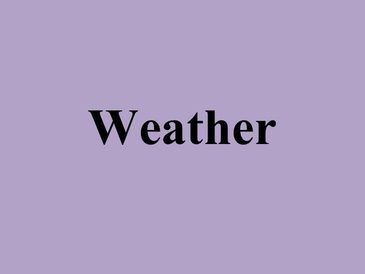 <ul><li>Weather </li></ul>