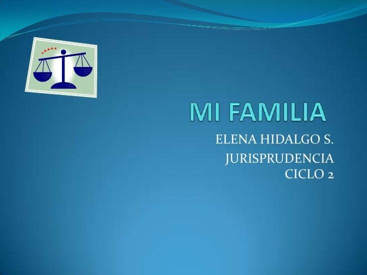 MI FAMILIA<br />ELENA HIDALGO S.<br />JURISPRUDENCIACICLO 2<br />