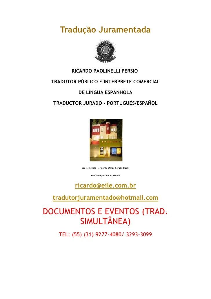 Tradução Juramentada<br /><br />RICARDO PAOLINELLI PERSIO<br />TRADUTOR PÚBLICO E INTÉRPRETE COMERCIAL<br />DE LÍNGUA ES...