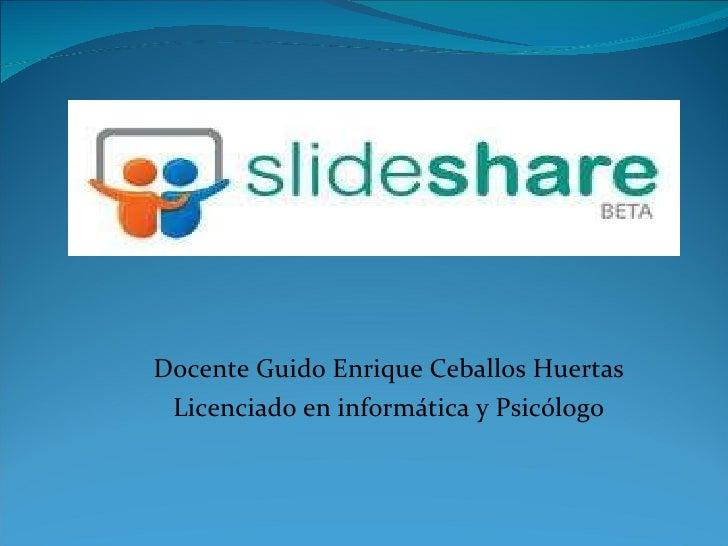 Docente Guido Enrique Ceballos Huertas Licenciado en informática y Psicólogo