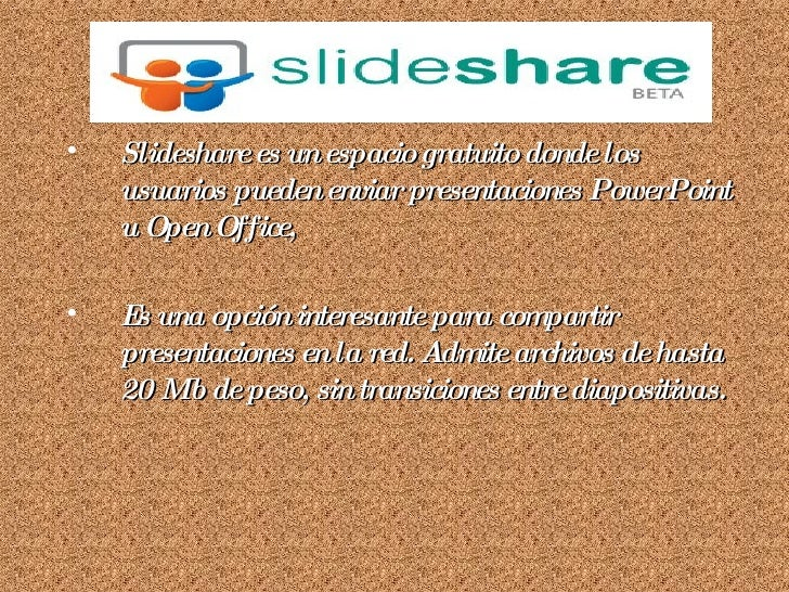 Slideshare   <ul><li>Slideshare es un espacio gratuito donde los usuarios puedenenviar presentaciones PowerPoint u Open O...