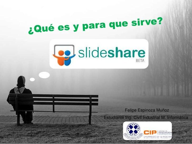 ¿Qué es y para que sirve? <br />Felipe Espinoza Muñoz<br />Estudiante Ing. Civil Industrial M. Informática<br />