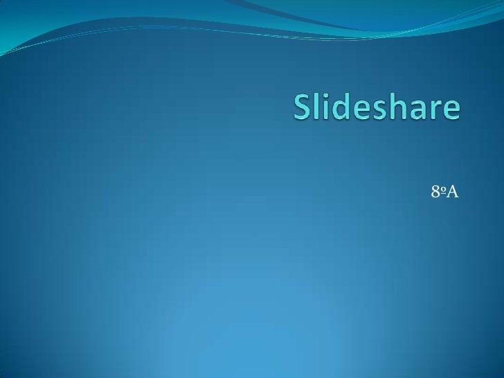 Slideshare<br />8ºA<br />