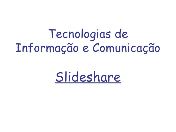 Tecnologias de Informação e Comunicação Slideshare