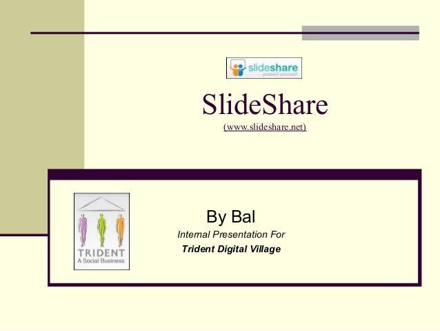 SlideShare (www.slideshare.net) By Bal Internal Presentation For Trident Digital Village