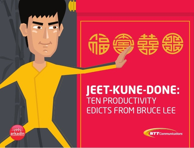 JEET-KUNE-DONE: TEN PRODUCTIVITY EDICTS FROM BRUCE LEE