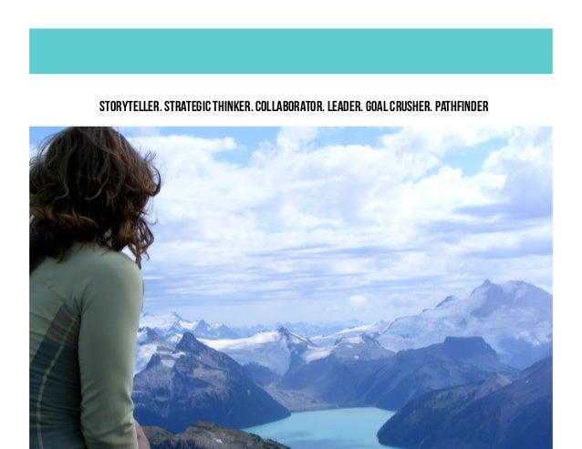 Storyteller. Strategic Thinker. Collaborator. Leader. Goal Crusher. Pathfinder