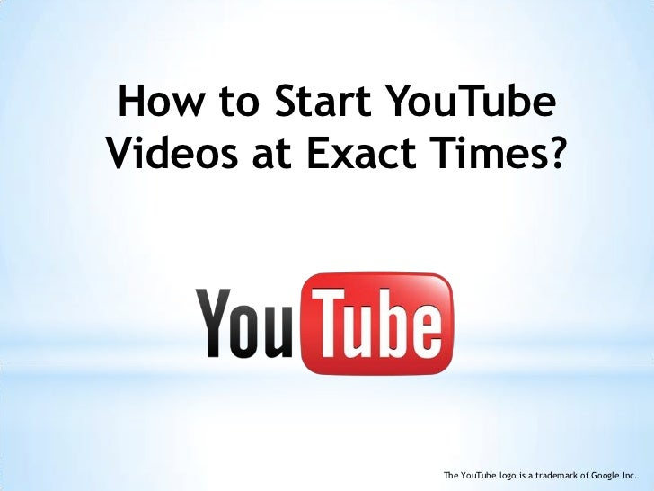 How to Start YouTube Videos at Exact Times?<br />The YouTube logo is a trademark of Google Inc.<br />