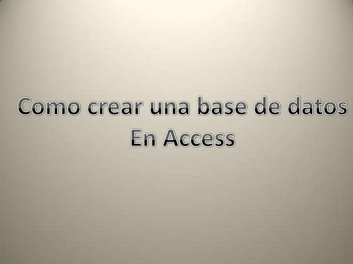 Como crear una base de datos<br />En Access<br />