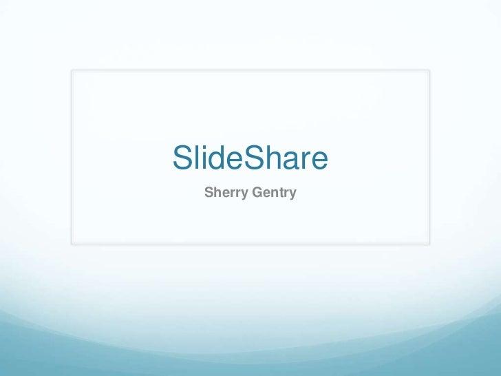 SlideShare<br />Sherry Gentry<br />