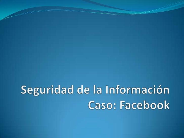 Seguridad de la InformaciónCaso: Facebook<br />