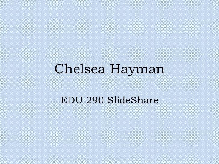 Chelsea Hayman<br />EDU 290 SlideShare<br />