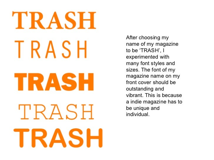 After choosing my name of my magazine to be 'TRASH', I experimented with many font styles and sizes. The font of my magazi...