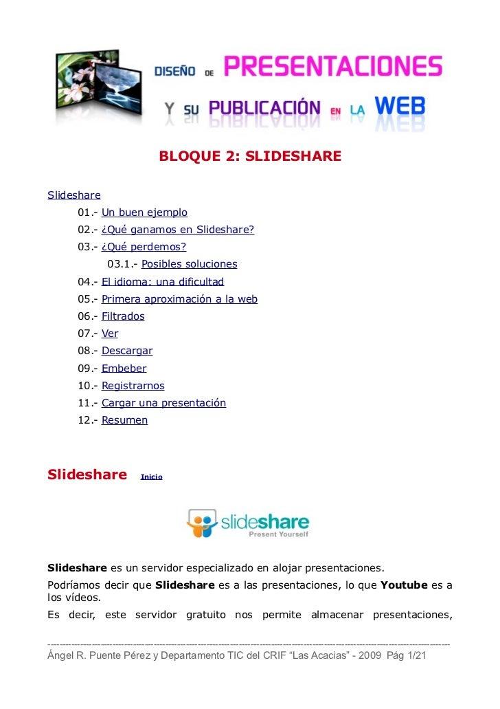 BLOQUE 2: SLIDESHARESlideshare          01.- Un buen ejemplo          02.- ¿Qué ganamos en Slideshare?          03.- ¿Qué ...