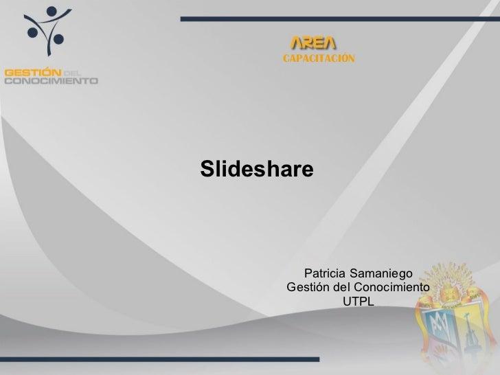 Slideshare Patricia Samaniego Gestión del Conocimiento UTPL CAPACITACIÓN