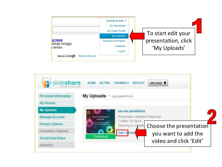 To start edit your presentation, click 'My Uploads' Choose the presentation you want to add the video and click 'Edit' 1 2