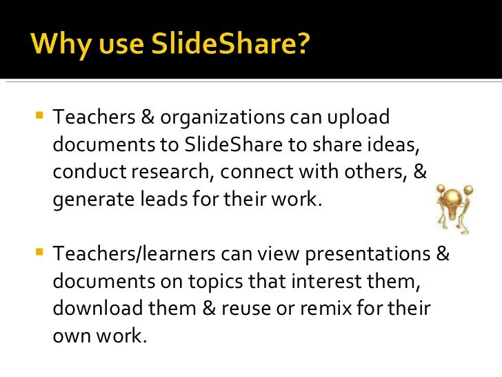 <ul><li>Teachers & organizations can upload documents to SlideShare to share ideas, conduct research, connect with others,...
