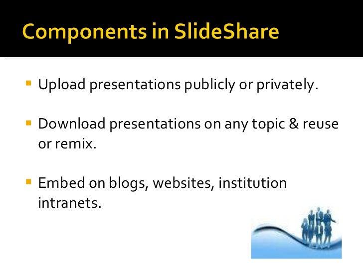 <ul><li>Upload presentations publicly or privately.  </li></ul><ul><li>Download presentations on any topic & reuse or remi...
