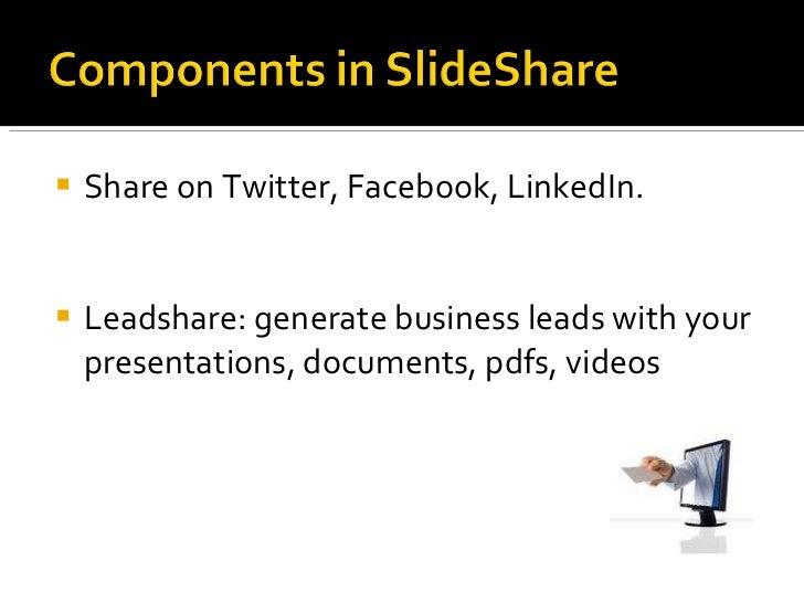 <ul><li>Share on Twitter, Facebook, LinkedIn.  </li></ul><ul><li>Leadshare: generate business leads with your presentation...