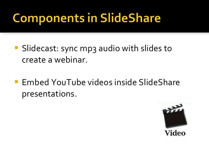 <ul><li>Slidecast: sync mp3 audio with slides to create a webinar. </li></ul><ul><li>Embed YouTube videos inside SlideShar...