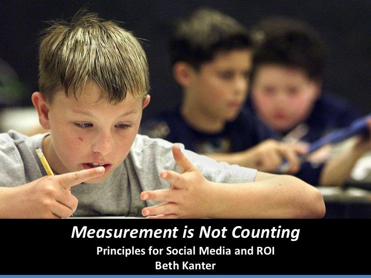 Measurement is Not CountingPrinciples for Social Media and ROI<br />Beth Kanter<br />