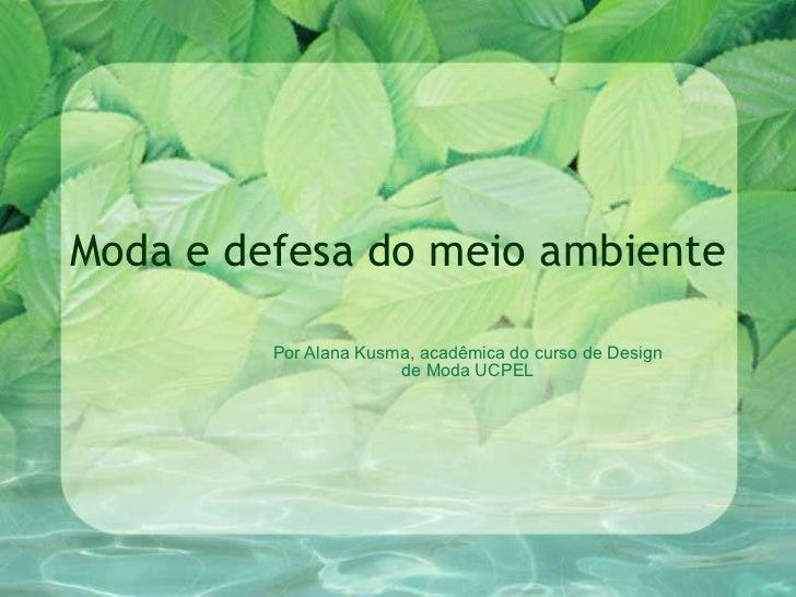 Moda e defesa do meio ambiente Por Alana Kusma, acadêmica do curso de Design de Moda UCPEL